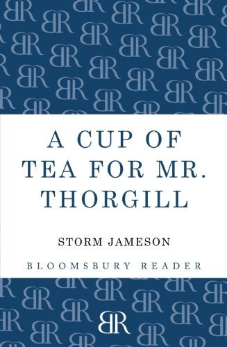 A Cup of Tea for Mr. Thorgill (Bloomsbury Reader) by Storm Jameson (25-Apr-2013) Paperback
