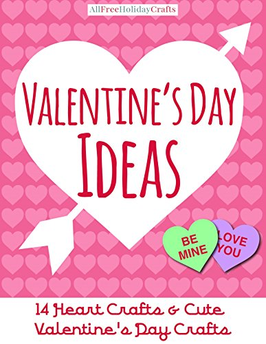 Valentine's Day Ideas: 14 Heart Crafts and Cute Valentine's Day Crafts by [Publishing, Prime]