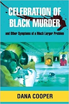 Celebration of Black Murder: and Other Symptoms of a Much Larger Problem