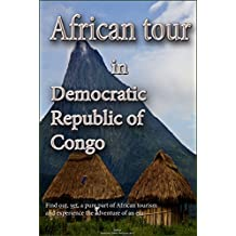 Tour in Democratic Republic of Congo (DRC): Find out, yet, a pure part of African tourism and experience the adventure of an era