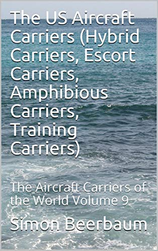 The US Aircraft  Carriers (Hybrid Carriers, Escort Carriers, Amphibious Carriers, Training Carriers): The Aircraft Carriers of the World Volume 9