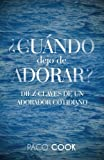 img - for CUANDO dejo de ADORAR?: Diez Claves de un Adorador Cotidiano (Spanish Edition) book / textbook / text book
