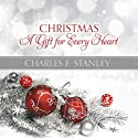 Christmas: A Gift for Every Heart Audiobook by Charles F. Stanley Narrated by Barry Scott