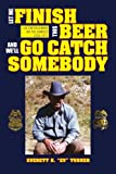 Let Me Finish This Beer and We'll Go Catch Somebody, Everett H. ''Ev'' Turner, 1456875418