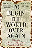 """Matthew Lockwood, """"To Begin The World Over Again: How the American Revolution Devastated the Globe"""" (Yale UP, 2019)"""