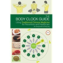 The Body Clock Guide: Using Traditional Chinese Medicine for Prevention and Healthcare