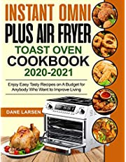 Instant Omni Plus Air Fryer Toast Oven Cookbook 2020-2021: Enjoy Easy Tasty Recipes on A Budget for Anybody Who Want to Improve Living