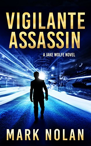 Vigilante Assassin: An Action Thriller (Jake Wolfe Book 2) cover