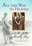 All the Way to Heaven : The Selected Letters of Dorothy Day, Day and Day, Dorothy, 0874620619