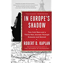 In Europe's Shadow: Two Cold Wars and a Thirty-Year Journey Through Romania and Beyond
