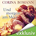 Und morgen am Meer Audiobook by Corina Bomann Narrated by Julia Stoepel