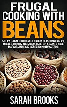 Frugal Cooking With Beans: 50 Incredibly Mouthwatering Easy Frugal Cooking With Beans Recipes For Breakfast, Lunches, Dinners, And Snacks, Using Dry & ... Save Time & Money, Slow Cooker Recipes) by [Brooks, Sarah]