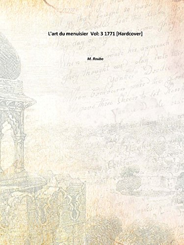 L'art du menuisier Vol: 3 1771 [Hardcover] ebook