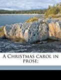 A Christmas Carol in Prose;, Charles Dickens, 1175911941