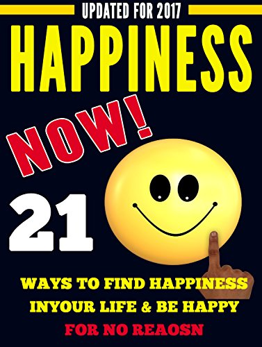 #freebooks – HAPPINESS NOW: 21 WAYS TO FIND HAPPINESS IN YOUR LIFE AND BE HAPPY FOR NO REASON