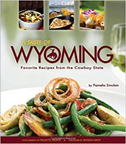 A taste of wyoming favorite recipes from the cowboy state pamela a taste of wyoming favorite recipes from the cowboy state pamela sinclair paulette phlipot alyson hagy 9781560374589 amazon books forumfinder Choice Image