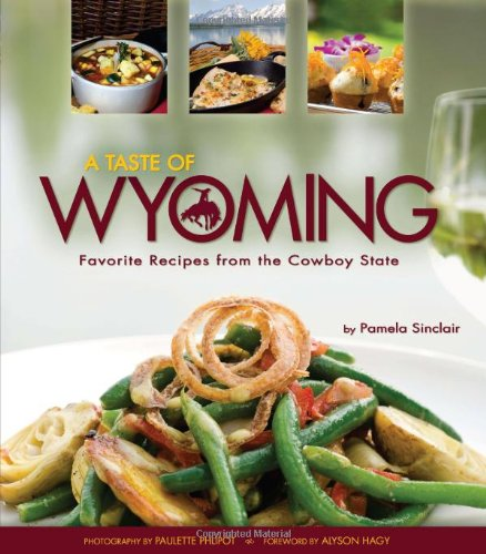 A Taste of Wyoming: Favorite Recipes from the Cowboy State by Pamela Sinclair