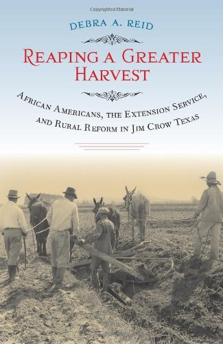 Search : Reaping a Greater Harvest: African Americans, the Extension Service, and Rural Reform in Jim Crow Texas (Sam Rayburn Series on Rural Life, sponsored by Texas A&M University-Commerce)