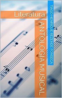 Antologia musical: Literatura por [Rezende Fonseca, Tiago Henrique]