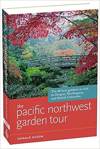 The Pacific Northwest Garden Tour: The 60 Best Gardens to Visit in ...