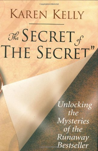 The Secret of The Secret: Unlocking the Mysteries of the Runaway Bestseller - APPROVED