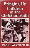 Bringing up Children in the Christian Faith, John H. Westerhoff, 0030562031