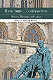 Rethinking Constantine : History, Theology and Legacy, , 0227174623