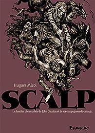Scalp : La funèbre chevauchée de John Glanton et de ses compagnons de carnage par Hugues Micol