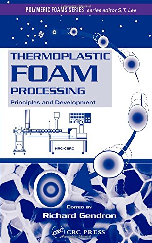 Thermoplastic Foam Processing: Principles and Development (Polymeric Foams)