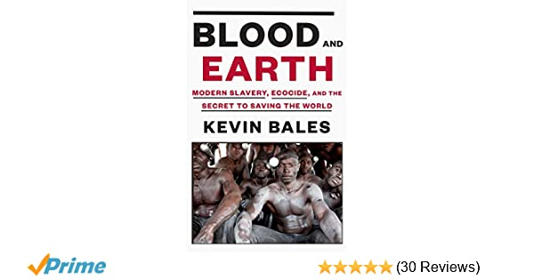 Blood and earth modern slavery ecocide and the secret to saving blood and earth modern slavery ecocide and the secret to saving the world kevin bales 9780812995763 amazon books fandeluxe Image collections