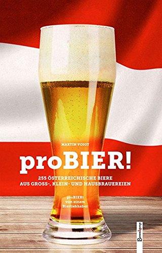 proBIER!: 255 österreichische Biere aus Groß-, Klein- und Hausbrauereien proBIERt von einem Bierliebhaber