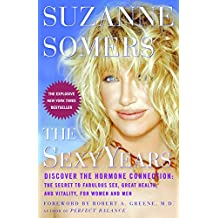 The Sexy Years: Discover the Hormone Connection: The Secret to Fabulous Sex, Great Health, and Vitality, for Women and Men
