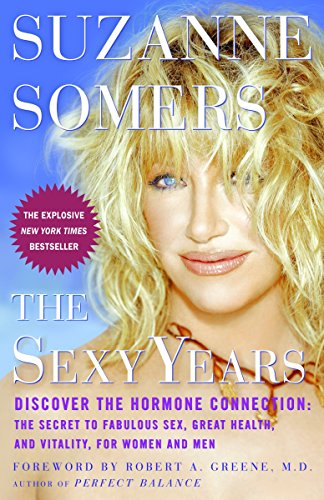 The Sexy Years: Discover the Hormone Connection: The Secret to Fabulous Sex, Great Health, and Vitality, for Women and Men (Best Diet For Middle Aged Man)