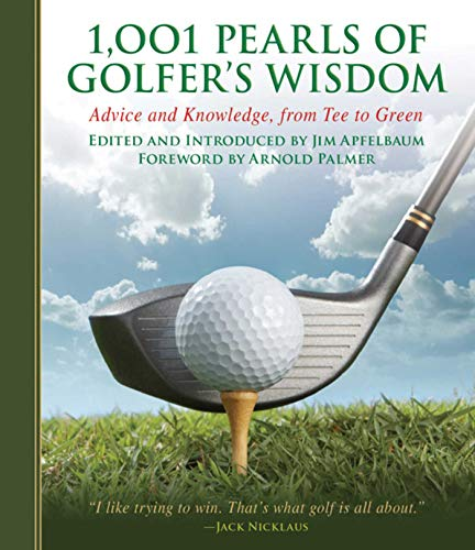 1,001 Pearls of Golfers' Wisdom: Advice and Knowledge, from Tee to Green (1001 Pearls) ()