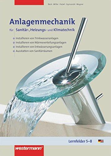 Anlagenmechanik für Sanitär-, Heizungs- und Klimatechnik: Lernfelder 5 - 8: Schülerband, 2. Auflage, 2005