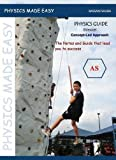 Physics Guide Edexcel: AS Unit One: Physics on the Go: Concept- Led Approach (Physics Made Easy)