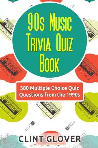 90s Music Trivia Quiz Book: 380 Multiple Choice Quiz Questions from the 1990s (Music Trivia Quiz Book - 1990s Music Trivia) (Volume -