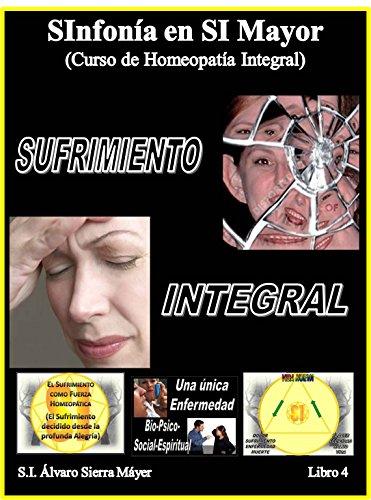 Descargar Libro Sufrimiento Integral: Curso De Homeopatía Integral Iv Álvaro Sierra Máyer