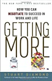 img - for Getting More: How to Negotiate to Achieve Your Goals in the Real World: How You Can Negotiate to Succeed in Work and Life by Diamond, Stuart (2012) Paperback book / textbook / text book