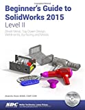 Beginner's Guide to SolidWorks 2015 - Level II, Reyes, Alejandro, 1585039195