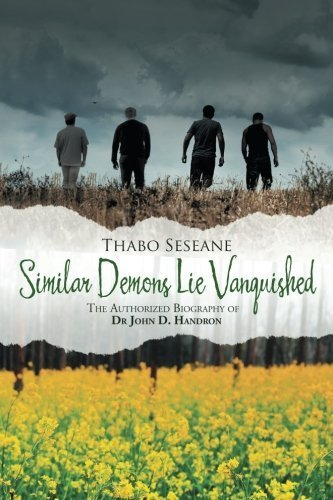Similar Demons Lie Vanquished: The Authorized Biography Of Dr John D. Handron by Thabo Seseane (2015-07-14)