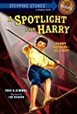 A Spotlight for Harry, Eric A. Kimmel, 037585696X