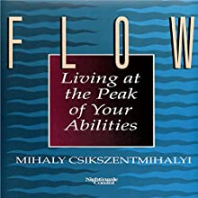 Flow: Living at the Peak of Your Abilities  Audiobook by Mihaly Csikszentmihalyi Ph.D. Narrated by Mihaly Csikszentmihalyi Ph.D.