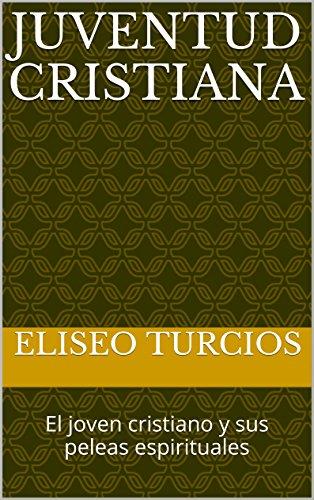 JUVENTUD CRISTIANA: El joven cristiano y sus peleas espirituales (Spanish Edition) by [