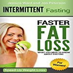 Intermittent Fasting for Women: Faster Fat Loss, What You Need to Know About Fasting | Jon Peterson,Jessica Ward