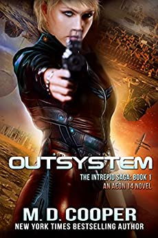 Outsystem: A Military Science Fiction Space Opera Epic (The Intrepid Saga Book 1) by [Cooper, M. D.]