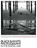 img - for Black & White Photography in a Digital Age: Creative Camera, Darkroom and Printing Techniques for the Modern Photographer book / textbook / text book