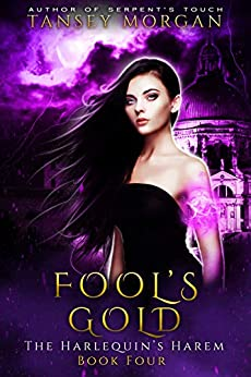 Fool's Gold: A Reverse Harem Urban Fantasy (The Harlequin's Harem Book 4) by [Morgan, Tansey]