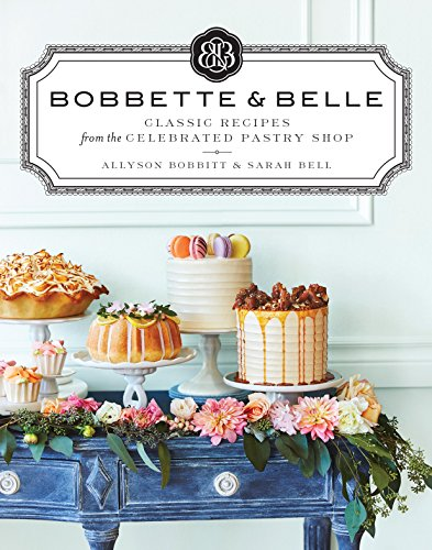 (Bobbette & Belle: Classic Recipes from the Celebrated Pastry Shop)