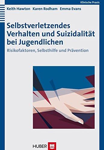 Selbstverletzendes Verhalten und Suizidalität bei Jugendlichen. Risikofaktoren, Selbsthilfe und Prävention